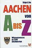 Aachen von A bis Z: Wissenswertes in 1500 Stichworten - Holger Dux