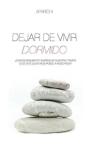 DEJAR DE VIVIR DORMIDO por ANA APARICHI