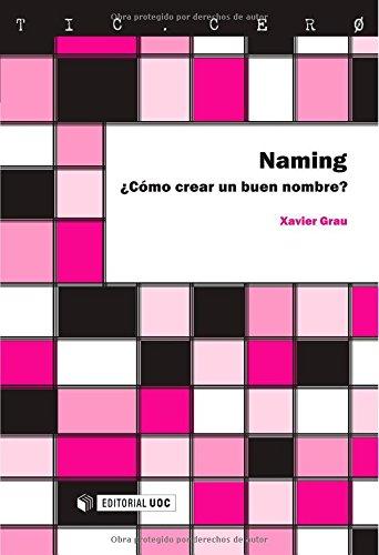 Descargar Libro Naming. ¿Cómo crear un buen nombre? (TIC.CERO) de Xavier Grau Castelló