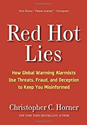 Red Hot Lies: How Global Warming Alarmists Use Threats, Fraud, and Deception to Keep You Misinformed by Christopher C. Horner (2008-11-11)