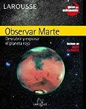 Observar Marte (Larousse - Libros Ilustrados/ Prácticos - Ocio Y Naturaleza - Astronomía - Guías De Astronomía)