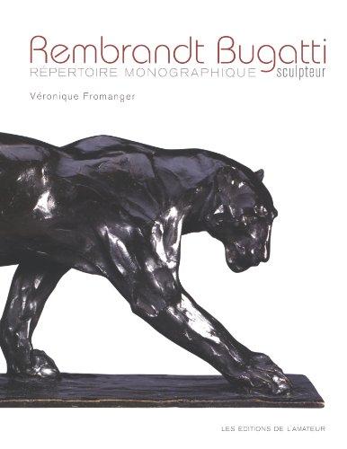 Rembrandt Bugatti Répertoire monographique : Une trajectoire foudroyante par Véronique Fromanger