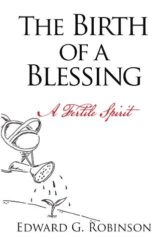 The Birth of a Blessing: A Fertile Spirit by Edward G Robinson (2010-02-17)