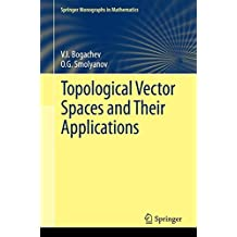 Topological Vector Spaces and Their Applications (Springer Monographs in Mathematics)