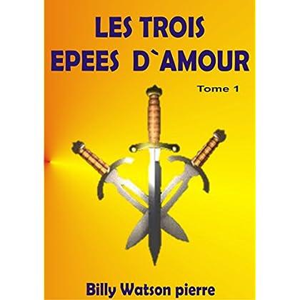 Les Trois Epées d`Amour: l`amour se trouve dans ses épées (Les Trois épées d`amour t. 1)