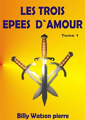 Couverture du livre Les Trois Epées d`Amour: l`amour se trouve dans ses épées (Les Trois épées d`amour t. 1)
