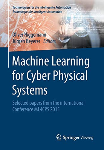 Machine Learning for Cyber Physical Systems: Selected papers from the International Conference ML4CPS 2015 (Technologien für die intelligente Automation)