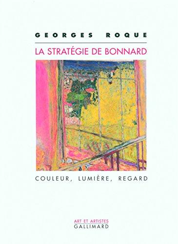 La stratégie de Bonnard: Couleur, lumière, regard