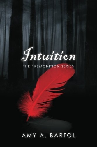 Intuition: The Premonition Series by Amy A. Bartol (2011-12-22)