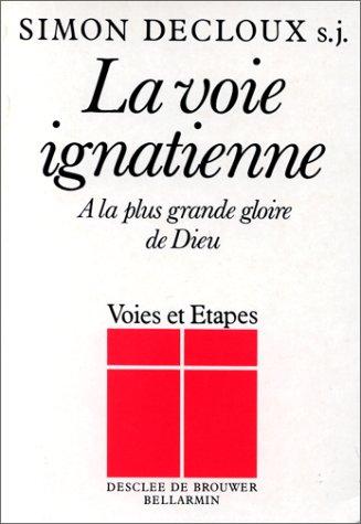 La voie ignatienne: à la plus grande gloire de Dieu (Voies et étapes) par Simon Decloux
