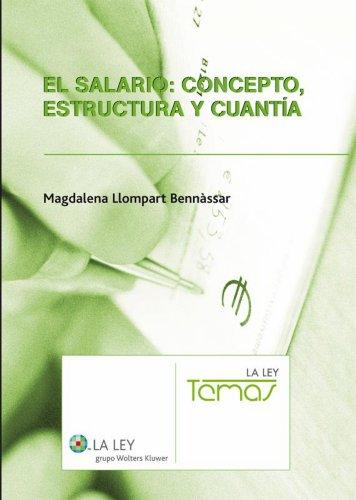 El salario: concepto, estructura y cuantía (La Ley, temas) por Magdalena Llompart Bennàssar