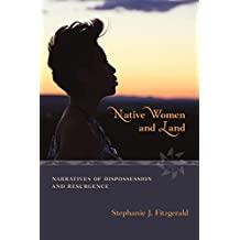 Native Women and Land: Narratives of Dispossession and Resurgence (English Edition)
