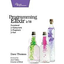 Programming Elixir 1.6: Functional > Concurrent > Pragmatic > Fun