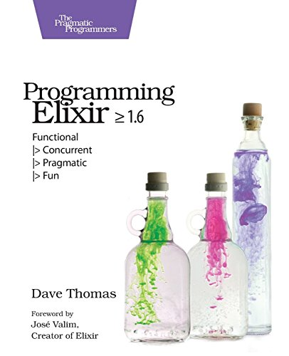 Programming Elixir 1.6: Functional |> Concurrent |> Pragmatic |> Fun -