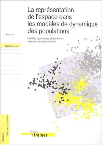 La représentation de l'espace dans les modèles de dynamique des populations: Modèles dynamiques déterministes à temps et espace continus par Philippe Gros