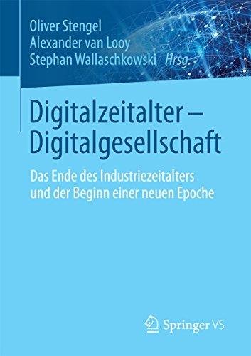 Digitalzeitalter - Digitalgesellschaft: Das Ende des Industriezeitalters und der Beginn einer neuen Epoche