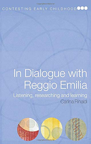 In Dialogue with Reggio Emilia: Listening, Researching and Learning: Contextualising, Interpreting and Evaluating Early Childhood Education (Contesting Early Childhood)