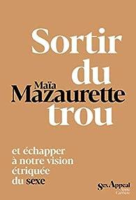 Sortir du trou et échapper à notre vision étriquée du sexe par Maïa Mazaurette