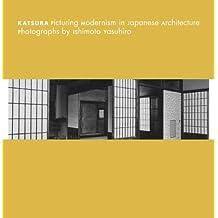 Katsura - Picturing Modernism in Japanese Architecture: Photographs by Ishimoto Yasuhiro (Museum of Fine Arts, Houston) by Yasufumi Nakamori (2010-07-09)