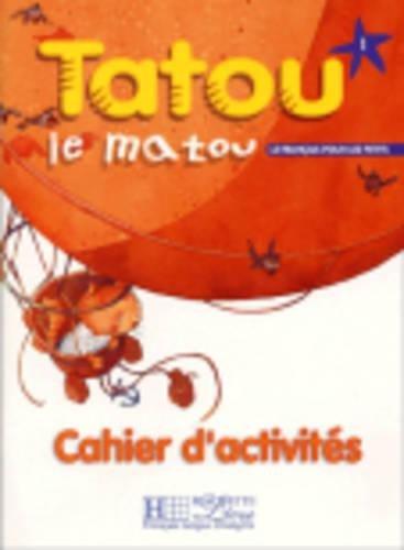 Tatou le matou. Cahier d'activités. Per la Scuola elementare: Tatou Le Matou 1. Livre De L'Élève (Fle)