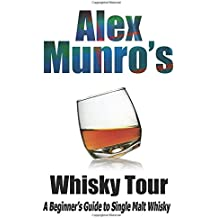 Alex Munro's Whisky Tour: A Beginner's Guide to Single Malt Whisky
