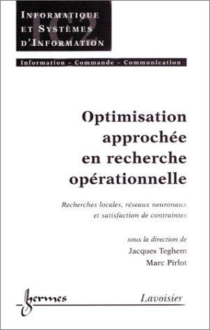 OPTIMISATION APPROCHEE EN RECHERCHE OPERATIONNELLE: RECHERCHES LOCALES, RESEAUX NEURONAUX ET SATISFACTION DE CONTRAINTES