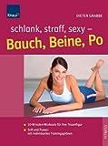Schlank, straff, sexy - Bauch, Beine, Po: 10-Minuten-Workouts für Ihre Traumfigur; Mit individuellen Trainingsplänen - Dieter Grabbe