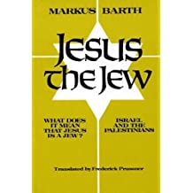 Jesus the Jew: What Does It Mean That Jesus Is a Jew? Israel and the Palestinians by Markus Barth (2005-09-06)