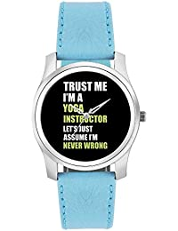 BigOwl Trust Me I Am A Yoga Instructor So Let's Just Assume I Am Never Wrong Fashion Watches For Girls - Awesome...