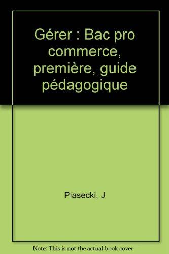Gérer : Bac pro commerce, première, guide pédagogique