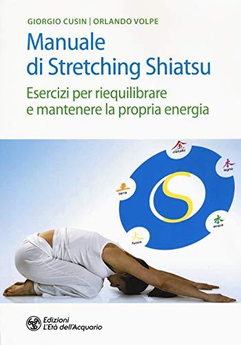 manuale di stretching shiatsu. esercizi per mantenere e riequilibrare la propria energia