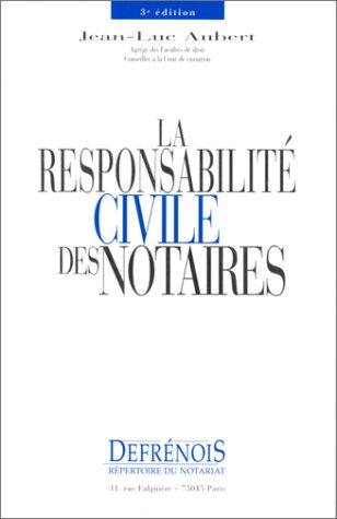 LA RESPONSABILITE CIVILE DES NOTAIRES. 3ème édition par Jean-Luc Aubert