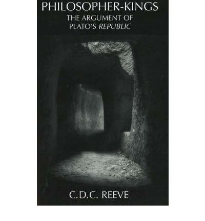 """[(Philosopher-Kings: The Argument of Plato's """"Republic"""")] [ By (author) C. D. C. Reeve ] [May, 2006]"""
