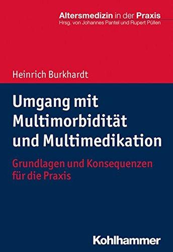 Umgang mit Multimorbidität und Multimedikation: Grundlagen und Konsequenzen für die Praxis (Altersmedizin in der Praxis)