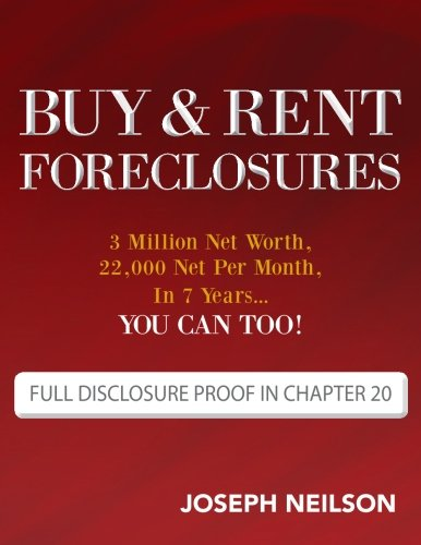 Pdf Download Full Buy Rent Foreclosures 3 Million Net Worth 22 000 Net Per Month In 7 Years You Can Too Pdf Popular Collection By Joseph Neilson Nutrfedjolap