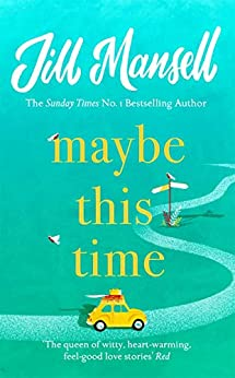 Maybe This Time: The heart-warming new novel of love and friendship from the bestselling author by [Mansell, Jill]
