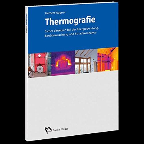Thermografie: Sicher einsetzen bei der Energieberatung, Bauüberwachung und Schadensanalyse.