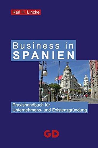 Business in Spanien: Praxishandbuch für Unternehmens- und Existenzgründung