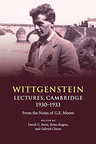 Wittgenstein: Lectures, Cambridge 1930–1933: From the Notes of G. E. Moore