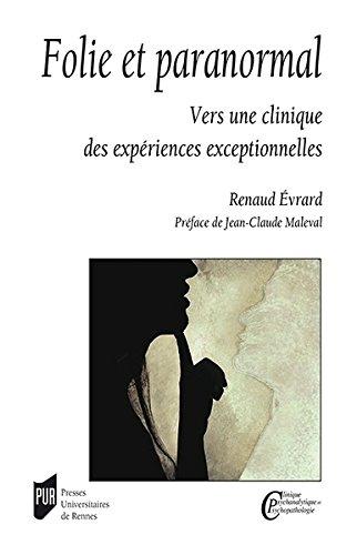 Folie et paranormal : Vers une clinique des expériences exceptionnelles par Renaud Evrard