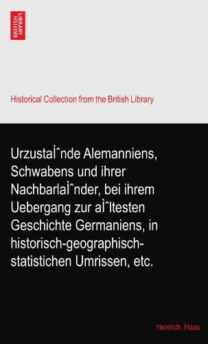 Urzustände Alemanniens, Schwabens und ihrer Nachbarländer, bei ihrem Uebergang zur ältesten Geschichte Germaniens, in historisch-geographisch-statistichen Umrissen, etc.