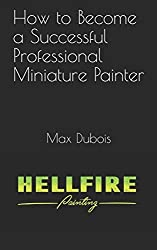 How to Become a Successful Professional Miniature Painter