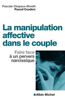 La Manipulation affective dans le couple : Faire face à un pervers narcissique par [Chapaux-Morelli, Pascale, Couderc, Pascal]