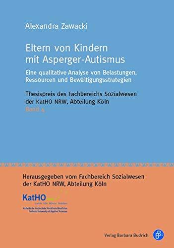 Eltern von Kindern mit Asperger-Autismus: Eine qualitative Analyse von Belastungen, Ressourcen und Bewältigungsstrategien (Thesispreis des Fachbereichs Sozialwesen der KatHO NRW, Abteilung Köln)