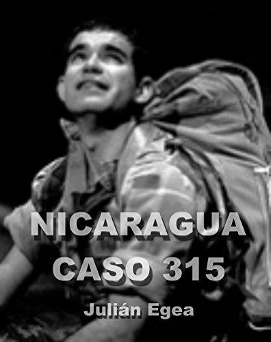 NICARAGUA, CASO 315: la odisea de un soldado capturado por la contra nicaragüense y sometido a torturas infames. por Julián Egea Martínez