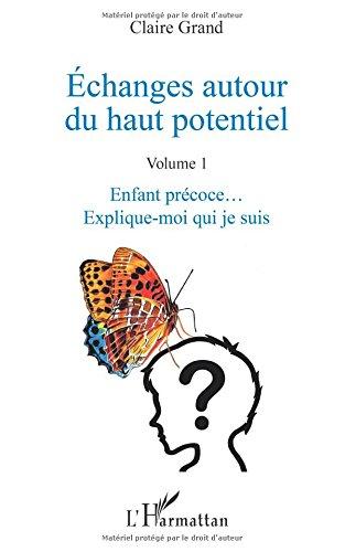 Échanges autour du haut potentiel: (Volume 1) - Enfant précoce... Explique-moi qui je suis par Claire Grand