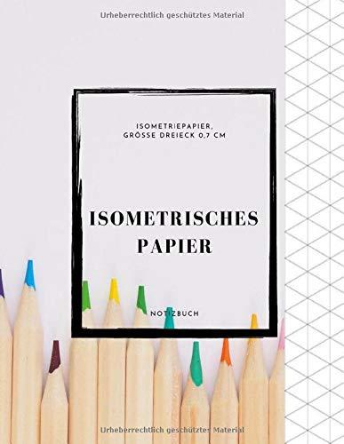 ISOMETRISCHES PAPIER Insometriepapier Grösse Dreieck 0,7 cm Notizbuch: 150 Seiten | Isometric Graph Paper (8,5