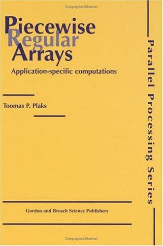 Piecewise Regular Arrays: Application-Specific Computations (Parallel Processing) por Thomas P Plaks