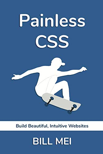 Painless CSS: Build Beautiful, Intuitive Websites (English Edition)