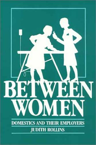 Between Women: Domestics and Their Employers (Labor And Social Change)